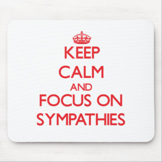 Keep Calm and focus on Sympathies Mouse Pad