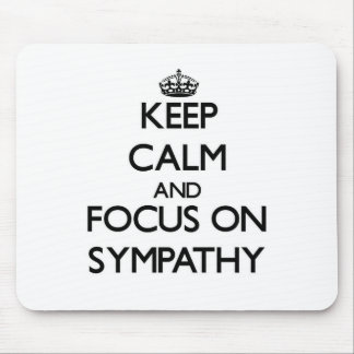 Keep Calm and focus on Sympathy Mouse Pad