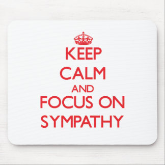 Keep Calm and focus on Sympathy Mouse Pads