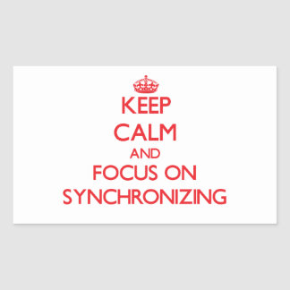 Keep Calm and focus on Synchronizing Rectangular Sticker