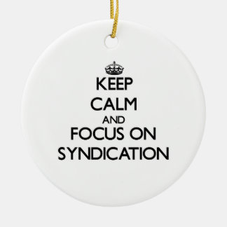 Keep Calm and focus on Syndication Ornament