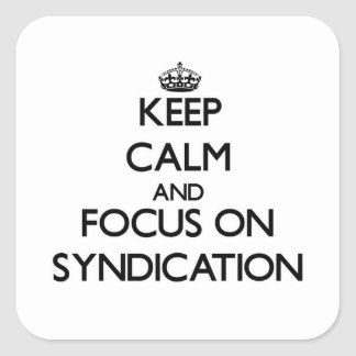 Keep Calm and focus on Syndication Square Stickers