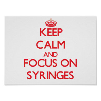 Keep Calm and focus on Syringes Poster