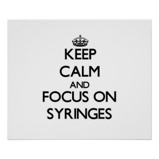 Keep Calm and focus on Syringes Print