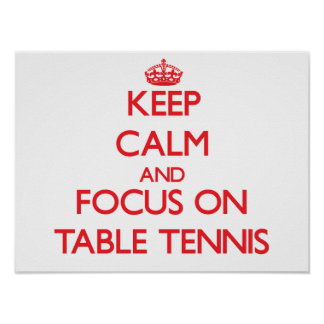 Keep calm and focus on Table Tennis Posters