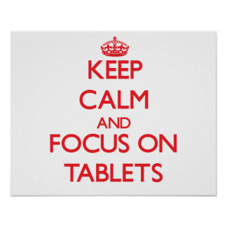 Keep Calm and focus on Tablets Print
