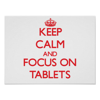 Keep Calm and focus on Tablets Poster