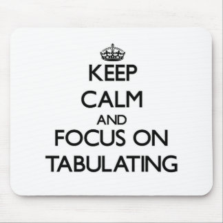 Keep Calm and focus on Tabulating Mousepads