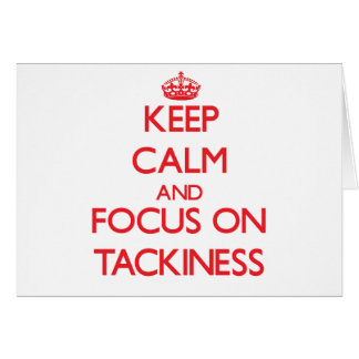 Keep Calm and focus on Tackiness Greeting Card