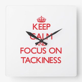 Keep Calm and focus on Tackiness Square Wall Clocks
