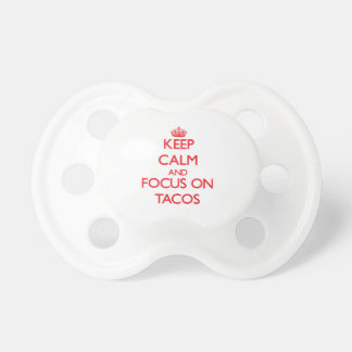 Keep Calm and focus on Tacos Pacifiers