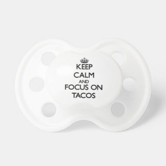 Keep Calm and focus on Tacos Baby Pacifiers
