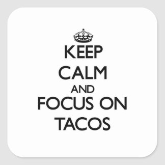 Keep Calm and focus on Tacos Square Stickers