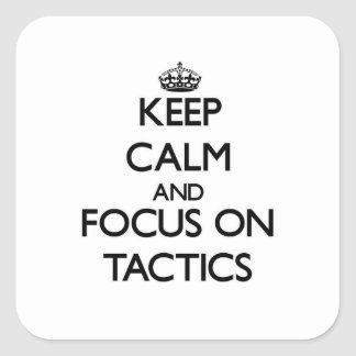 Keep Calm and focus on Tactics Square Stickers