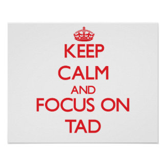 Keep Calm and focus on Tad Poster