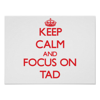 Keep Calm and focus on Tad Posters