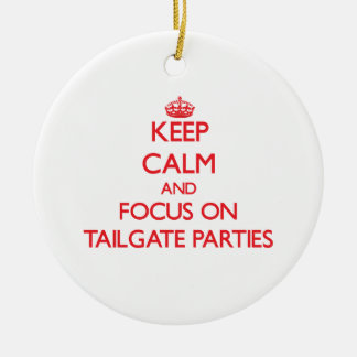 Keep Calm and focus on Tailgate Parties Ornaments