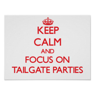 Keep Calm and focus on Tailgate Parties Poster