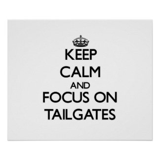 Keep Calm and focus on Tailgates Poster