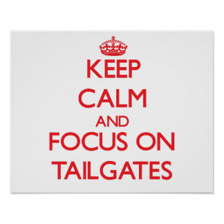 Keep Calm and focus on Tailgates Print