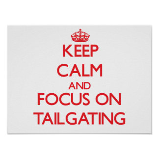 Keep Calm and focus on Tailgating Posters