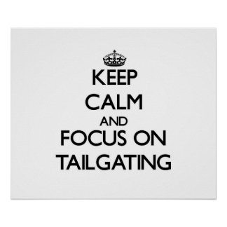 Keep Calm and focus on Tailgating Print