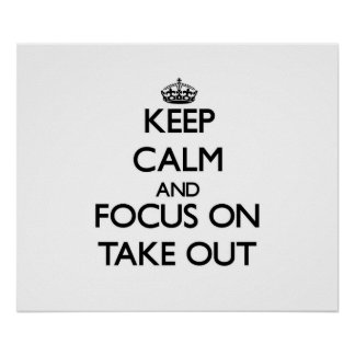 Keep Calm and focus on Take Out Posters