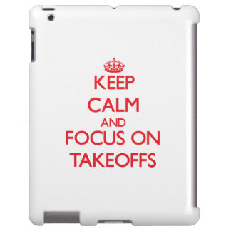 Keep Calm and focus on Takeoffs
