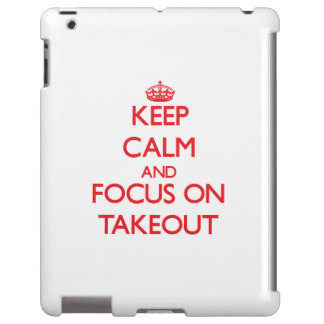 Keep Calm and focus on Takeout