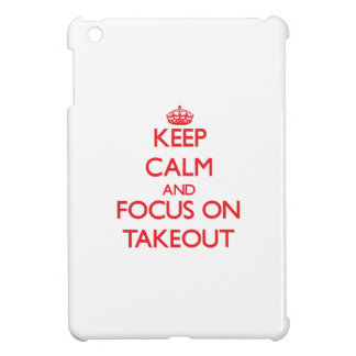 Keep Calm and focus on Takeout Case For The iPad Mini