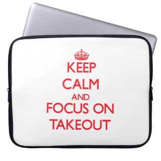 Keep Calm and focus on Takeout Laptop Computer Sleeve