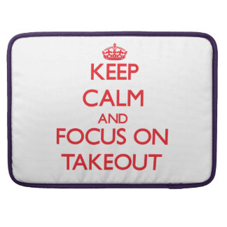 Keep Calm and focus on Takeout MacBook Pro Sleeves