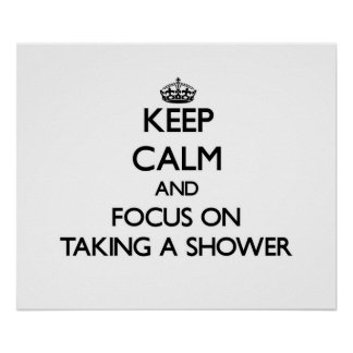 Keep Calm and focus on Taking A Shower Poster