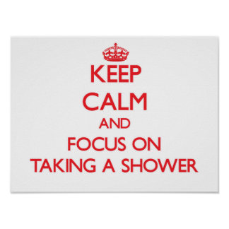 Keep Calm and focus on Taking A Shower Print