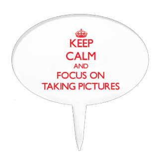 Keep Calm and focus on Taking Pictures Cake Toppers