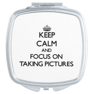 Keep Calm and focus on Taking Pictures Vanity Mirror
