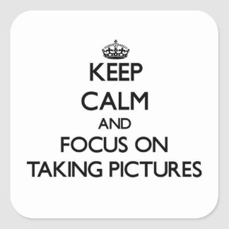 Keep Calm and focus on Taking Pictures Square Sticker