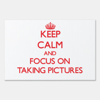 Keep Calm and focus on Taking Pictures Lawn Sign
