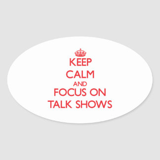 Keep Calm and focus on Talk Shows Oval Stickers