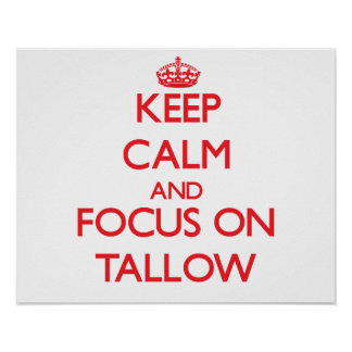Keep Calm and focus on Tallow Posters