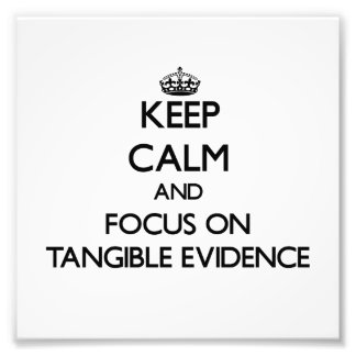 Keep Calm and focus on Tangible Evidence Photo