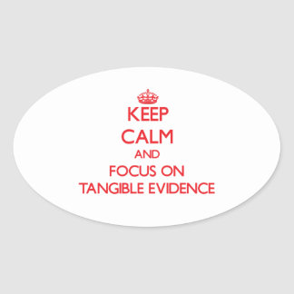 Keep Calm and focus on Tangible Evidence Oval Sticker