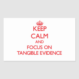 Keep Calm and focus on Tangible Evidence Rectangular Sticker