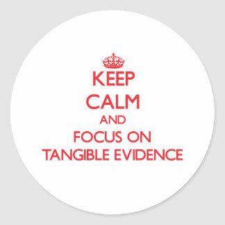 Keep Calm and focus on Tangible Evidence Classic Round Sticker