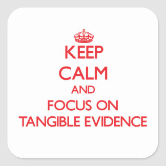 Keep Calm and focus on Tangible Evidence Square Sticker