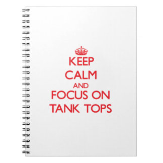 Keep Calm and focus on Tank Tops Spiral Note Book