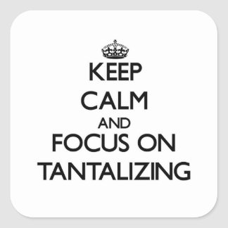 Keep Calm and focus on Tantalizing Square Sticker