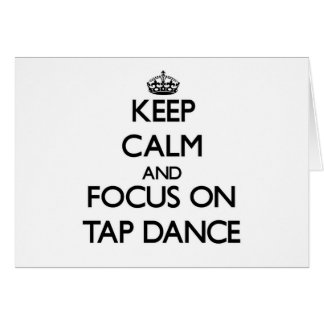 Keep Calm and focus on Tap Dance Greeting Cards