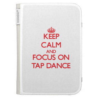 Keep Calm and focus on Tap Dance Kindle Cases