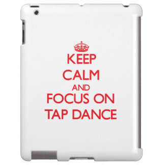 Keep Calm and focus on Tap Dance